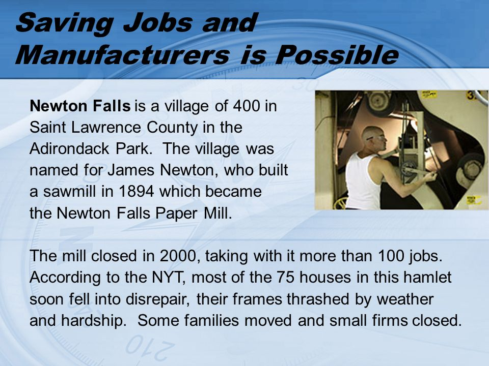 Saving Jobs and Manufacturers is Possible The mill was reopened in late 2007 as Newton Falls Fine Paper.