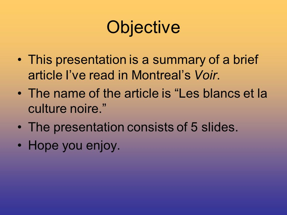 Objective This presentation is a summary of a brief article Ive read in Montreals Voir.