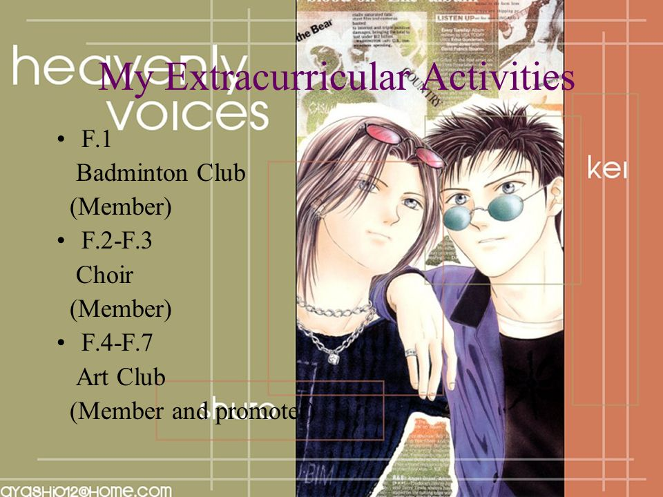 My Extracurricular Activities F.1 Badminton Club (Member) F.2-F.3 Choir (Member) F.4-F.7 Art Club (Member and promoter)
