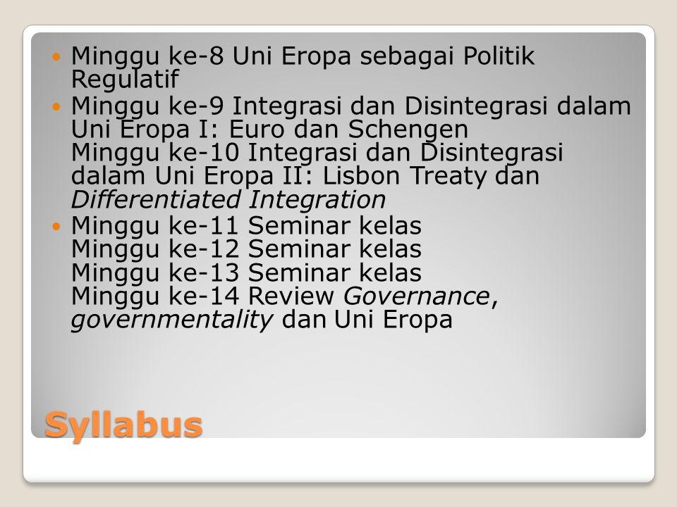 Syllabus Minggu ke-8 Uni Eropa sebagai Politik Regulatif Minggu ke-9 Integrasi dan Disintegrasi dalam Uni Eropa I: Euro dan Schengen Minggu ke-10 Inte