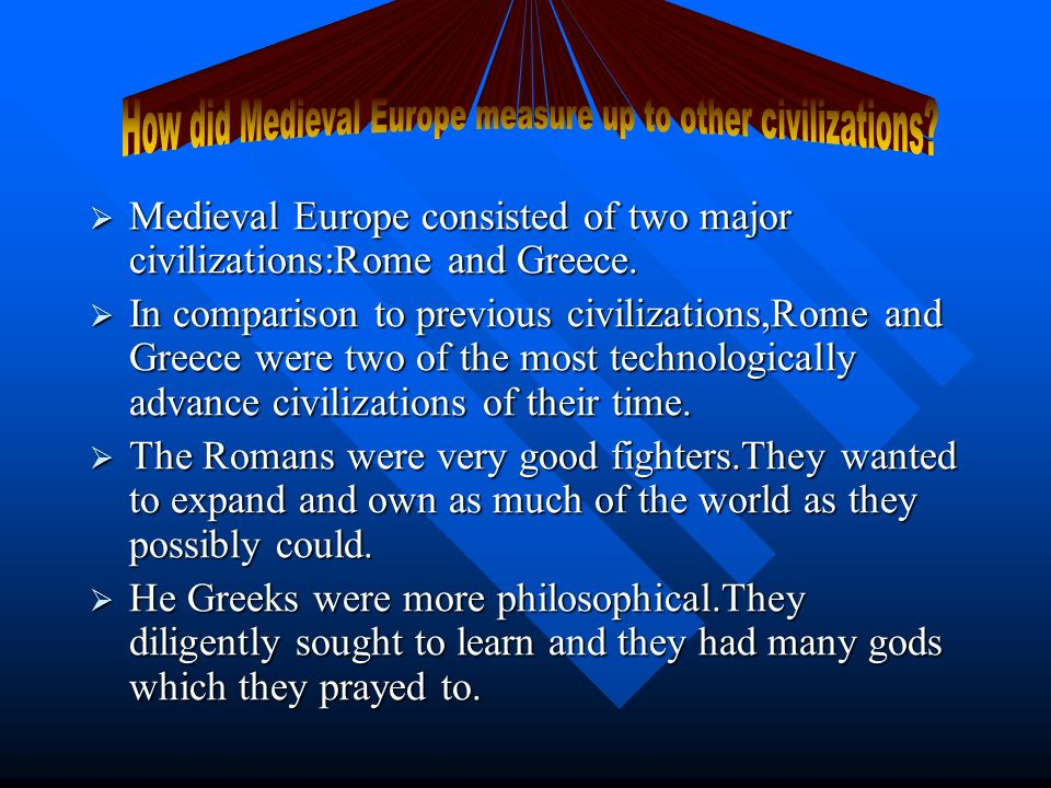 Medieval Europe consisted of two major civilizations:Rome and Greece. Medieval Europe consisted of two major civilizations:Rome and Greece. In compari