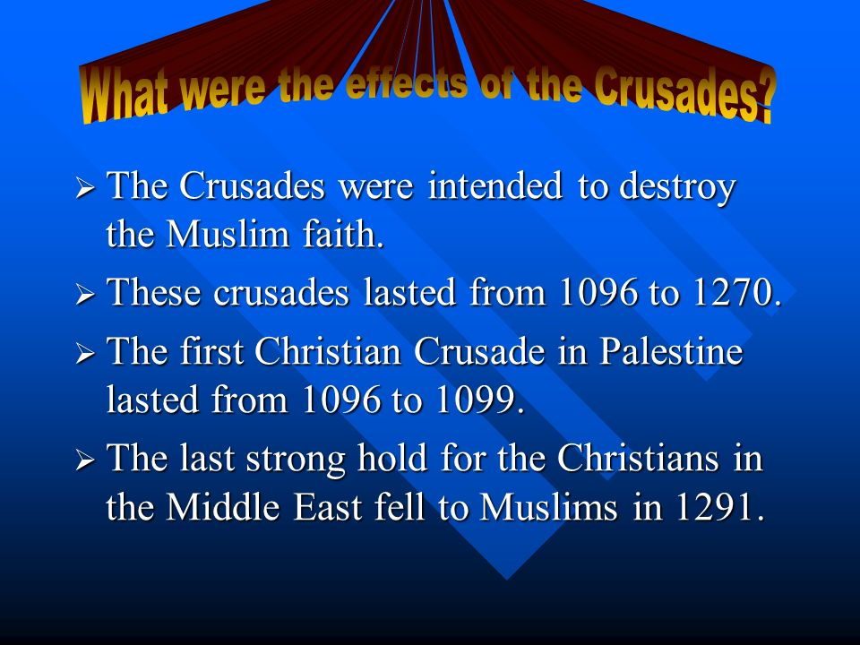The Crusades were intended to destroy the Muslim faith. The Crusades were intended to destroy the Muslim faith. These crusades lasted from 1096 to 127