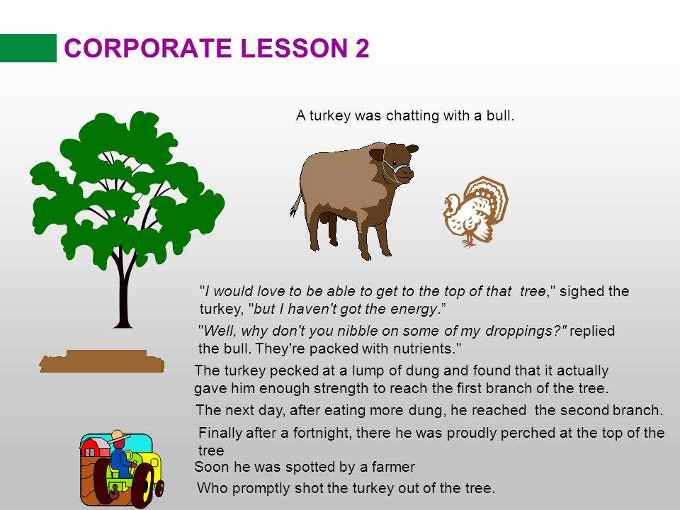 CORPORATE LESSON 2 Moral of the story: Bullshit might get you to the top, but it won t keep you there.