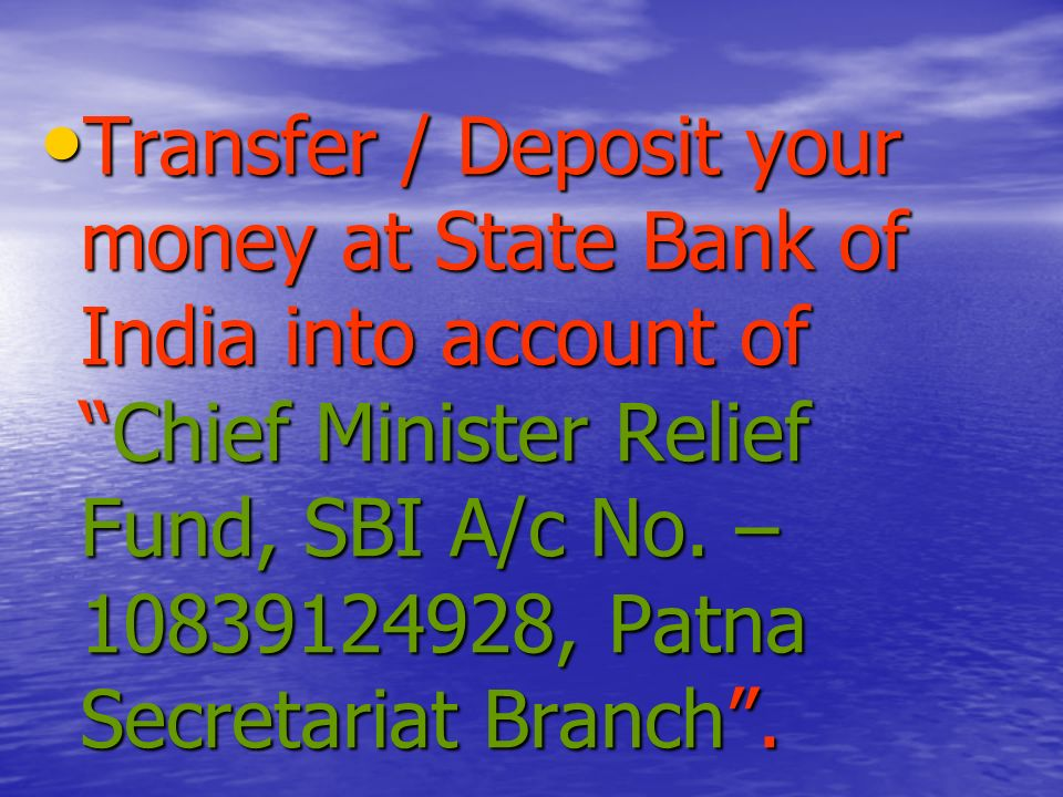 Send cheque / DD in favour of Chief Minister Relief Fund payable atPatna to Chief Minister Relief Fund, C.