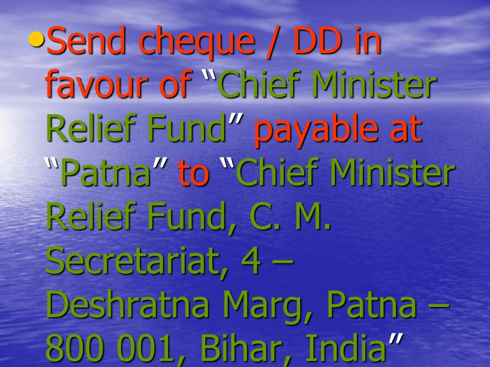 Send Money Order / Cheque / DD in favour of Prime Minister National Relief Fund (PMNRF) payable at New Delhi to P.