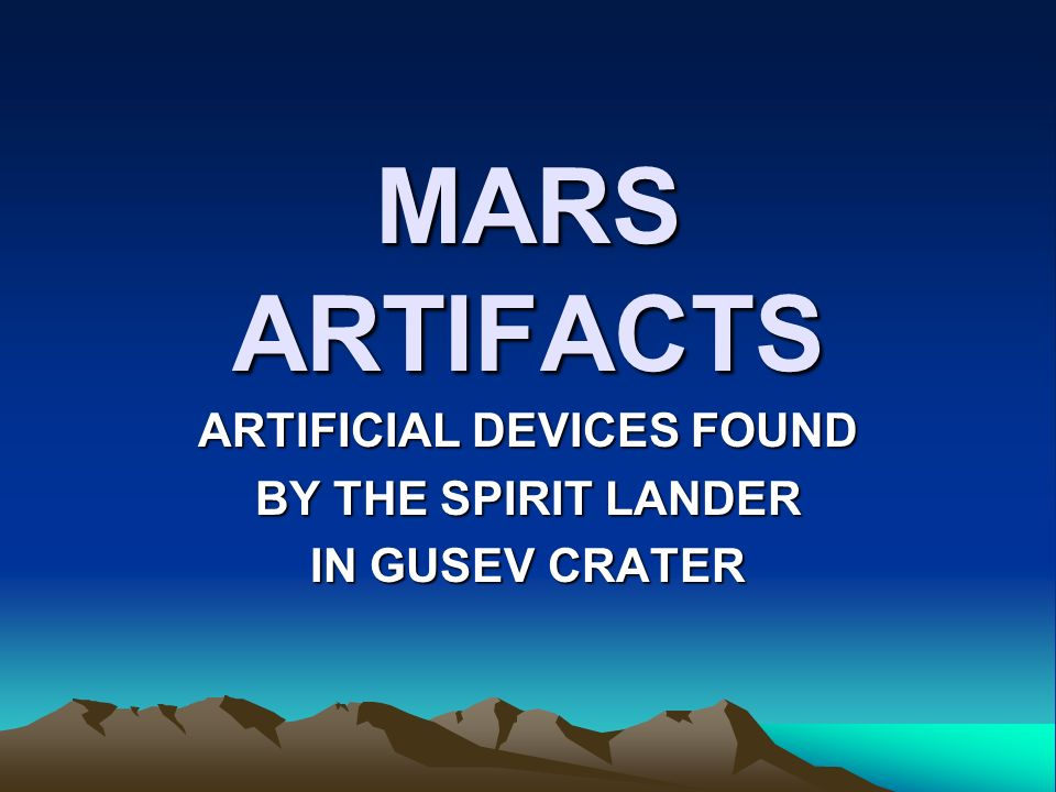 MARS ARTIFACTS ARTIFICIAL DEVICES FOUND BY THE SPIRIT LANDER IN GUSEV CRATER