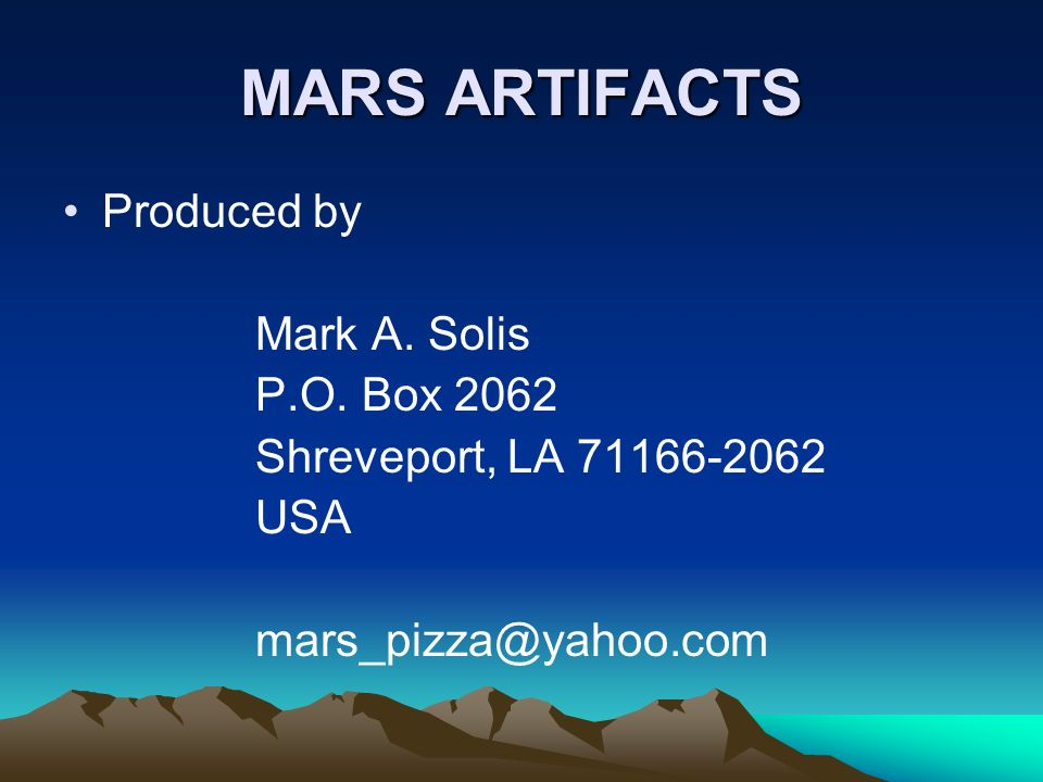 MARS ARTIFACTS Produced by Mark A. Solis P.O. Box 2062 Shreveport, LA 71166-2062 USA mars_pizza@yahoo.com