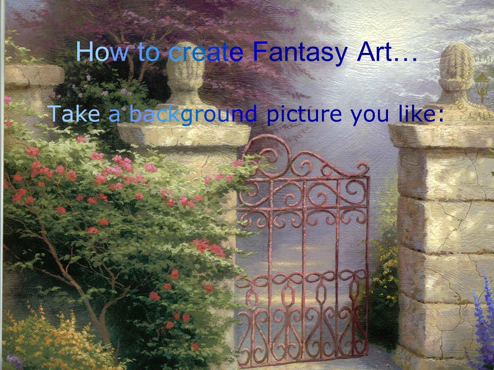 How to create Fantasy Art… Take a background picture you like: