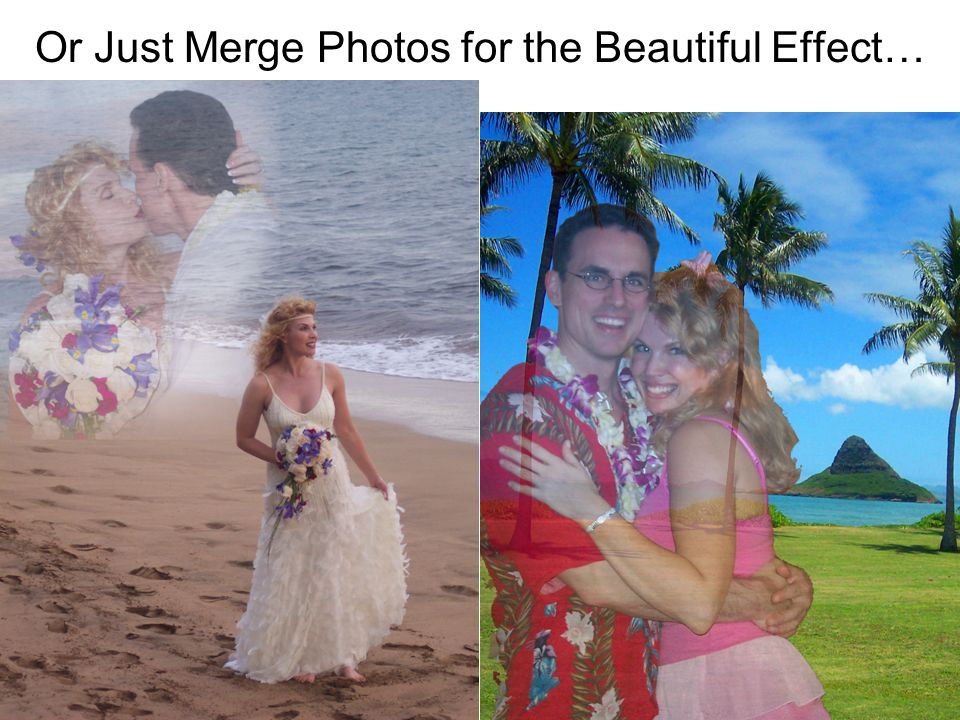 Or Just Merge Photos for the Beautiful Effect…