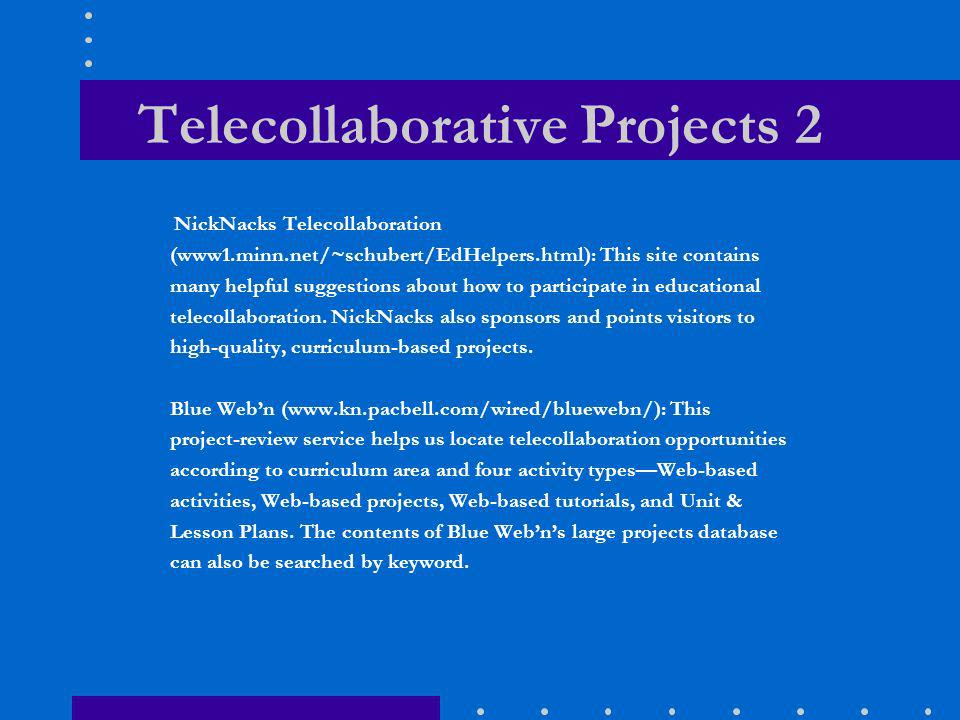 Telecollaborative projects 1 Global SchoolNets Projects & Programs (www.gsn.org/project/index.html): This is the most comprehensive of all of the K–12