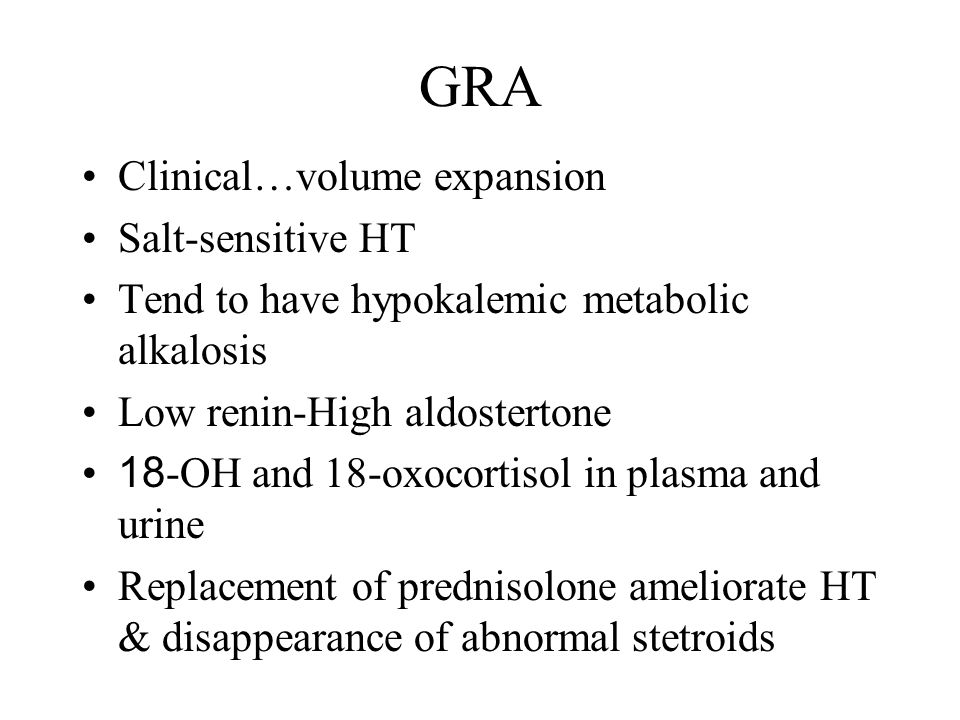 Clinical…volume expansion Salt-sensitive HT Tend to have hypokalemic metabolic alkalosis Low renin-High aldostertone 18-OH and 18-oxocortisol in plasm