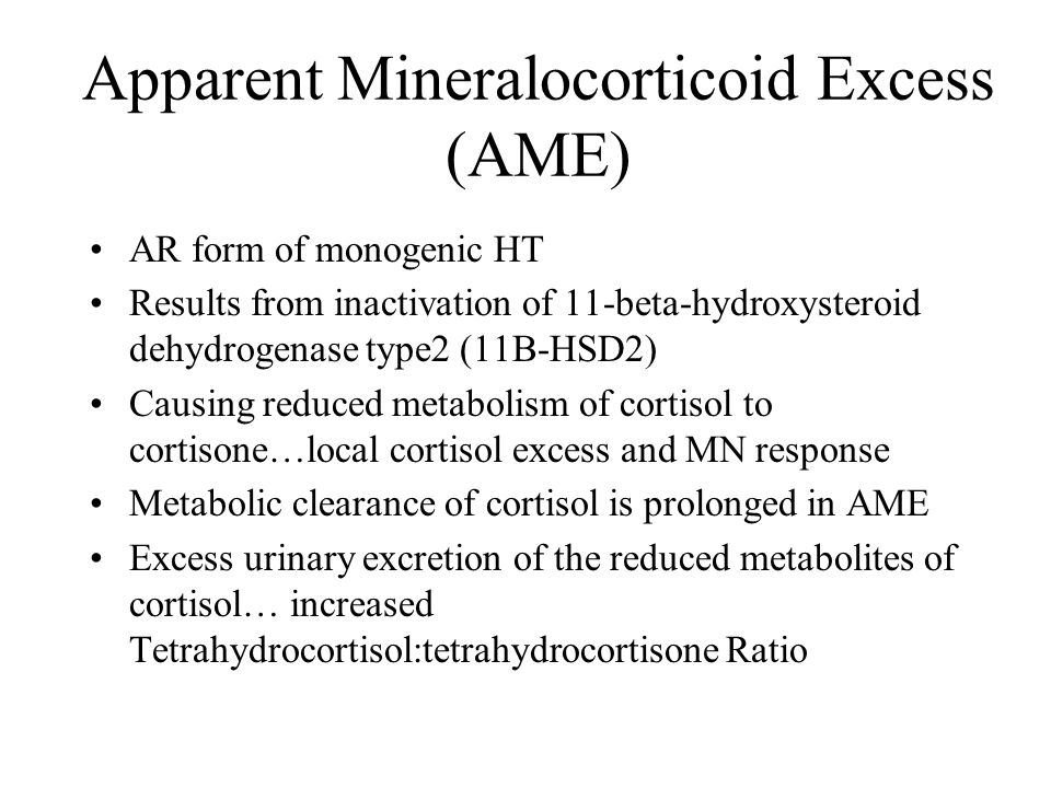 Apparent Mineralocorticoid Excess (AME) AR form of monogenic HT Results from inactivation of 11-beta-hydroxysteroid dehydrogenase type2 (11B-HSD2) Cau