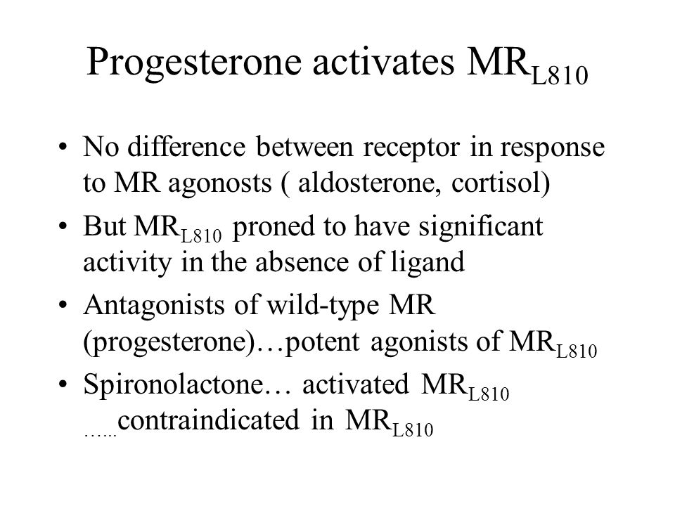 Progesterone activates MR L810 No difference between receptor in response to MR agonosts ( aldosterone, cortisol) But MR L810 proned to have significa