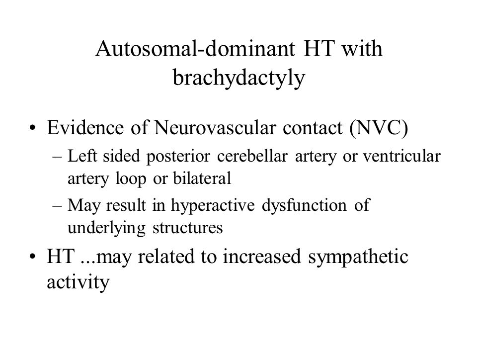 Autosomal-dominant HT with brachydactyly Evidence of Neurovascular contact (NVC) –Left sided posterior cerebellar artery or ventricular artery loop or