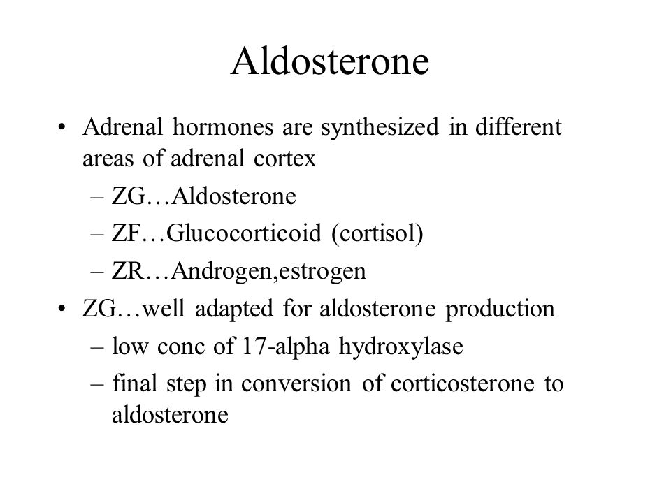 Aldosterone Adrenal hormones are synthesized in different areas of adrenal cortex –ZG…Aldosterone –ZF…Glucocorticoid (cortisol) –ZR…Androgen,estrogen