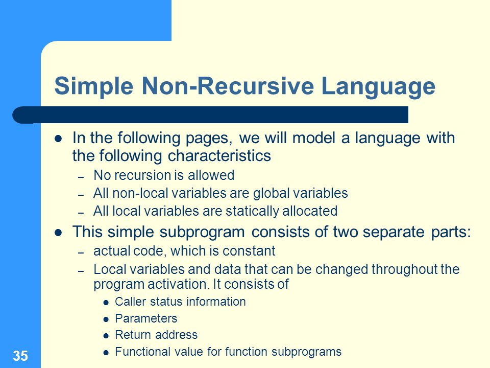 35 Simple Non-Recursive Language In the following pages, we will model a language with the following characteristics – No recursion is allowed – All n