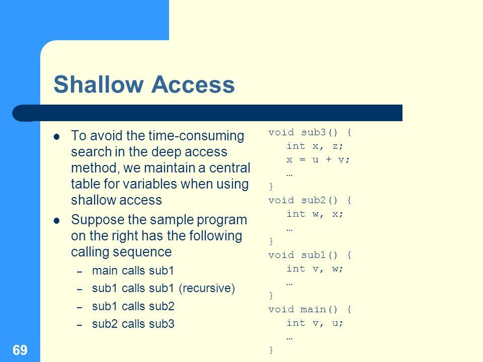 69 Shallow Access To avoid the time-consuming search in the deep access method, we maintain a central table for variables when using shallow access Su