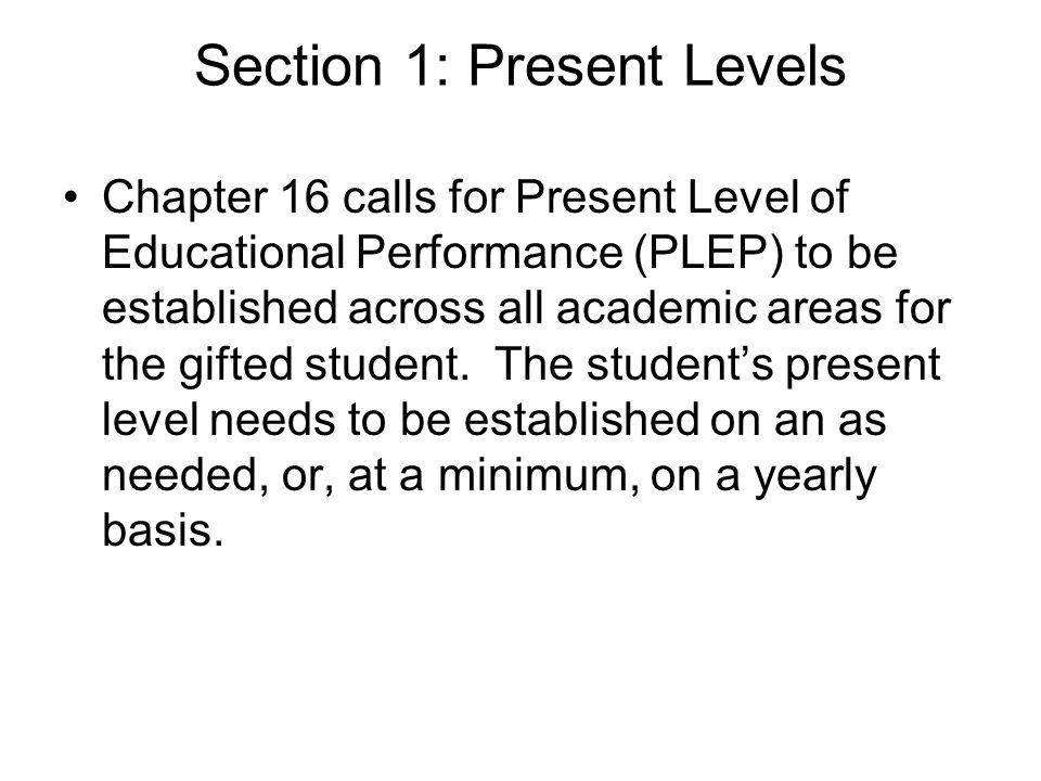Section 1: Present Levels Chapter 16 calls for Present Level of Educational Performance (PLEP) to be established across all academic areas for the gif