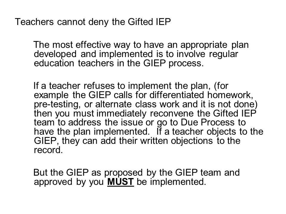 Teachers cannot deny the Gifted IEP The most effective way to have an appropriate plan developed and implemented is to involve regular education teach