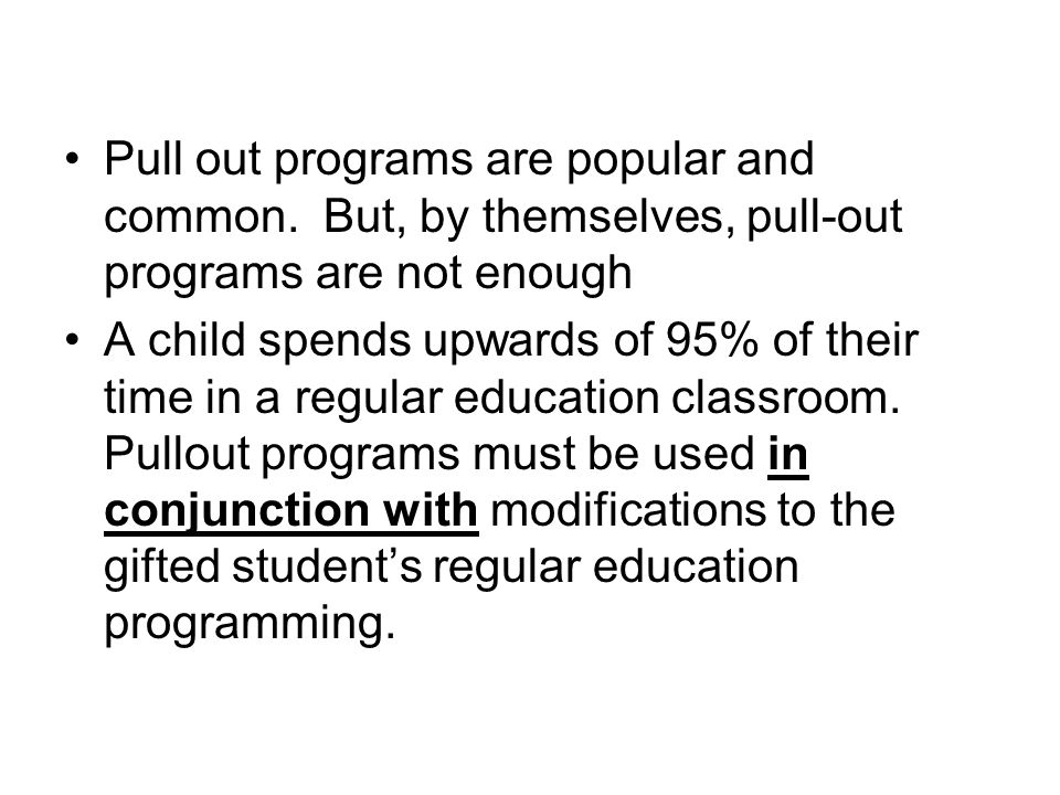 Pull out programs are popular and common. But, by themselves, pull-out programs are not enough A child spends upwards of 95% of their time in a regula