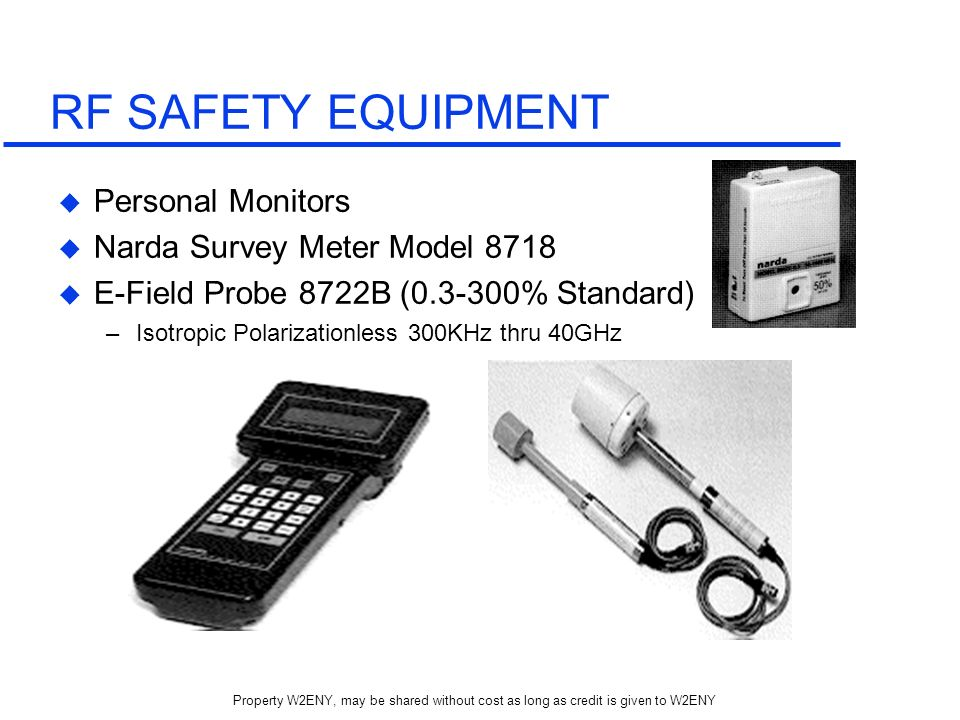 Property W2ENY, may be shared without cost as long as credit is given to W2ENY RF SAFETY EQUIPMENT Personal Monitors Narda Survey Meter Model 8718 E-F
