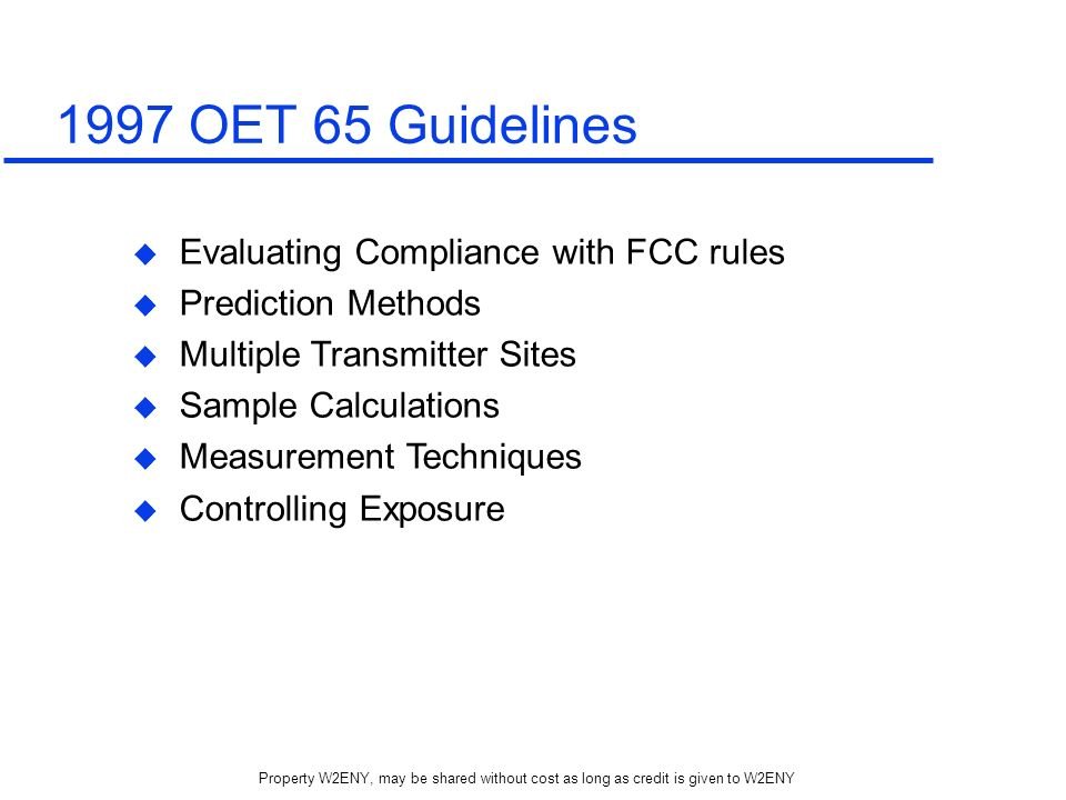 Property W2ENY, may be shared without cost as long as credit is given to W2ENY 1997 OET 65 Guidelines Evaluating Compliance with FCC rules Prediction