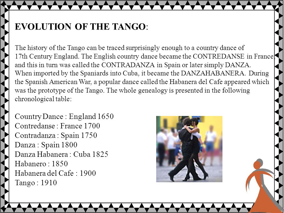 EVOLUTION OF THE TANGO: The history of the Tango can be traced surprisingly enough to a country dance of 17th Century England.