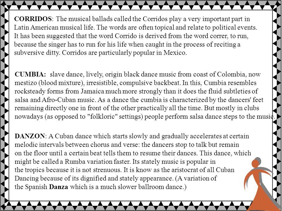 PASILLO COLOMBIANO: A Colombian dance very similar to the Cuban Bolero.