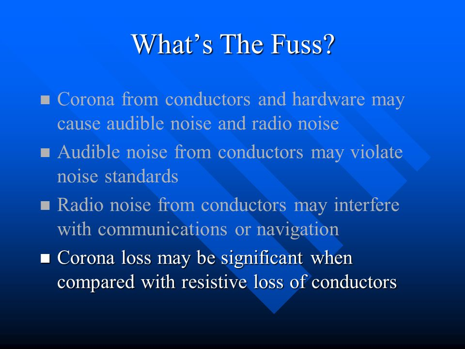 Whats The Fuss? Corona from conductors and hardware may cause audible noise and radio noise Audible noise from conductors may violate noise standards