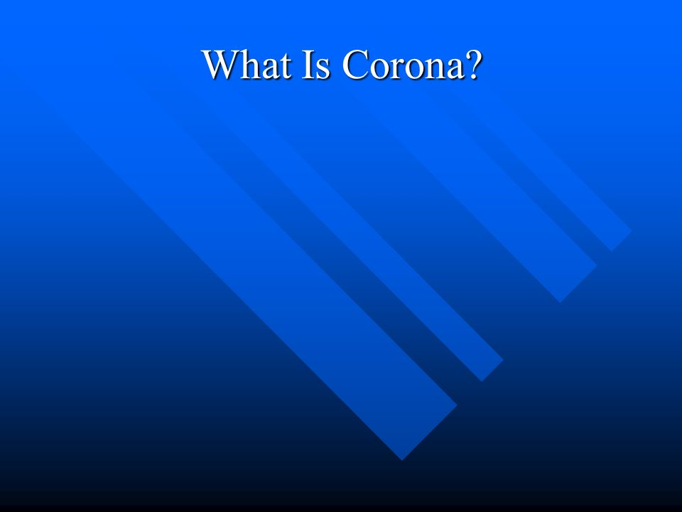 What Is Corona?