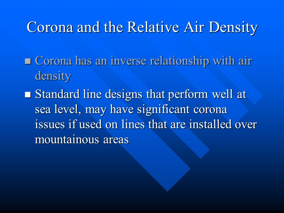 Corona and the Relative Air Density Corona has an inverse relationship with air density Corona has an inverse relationship with air density Standard l