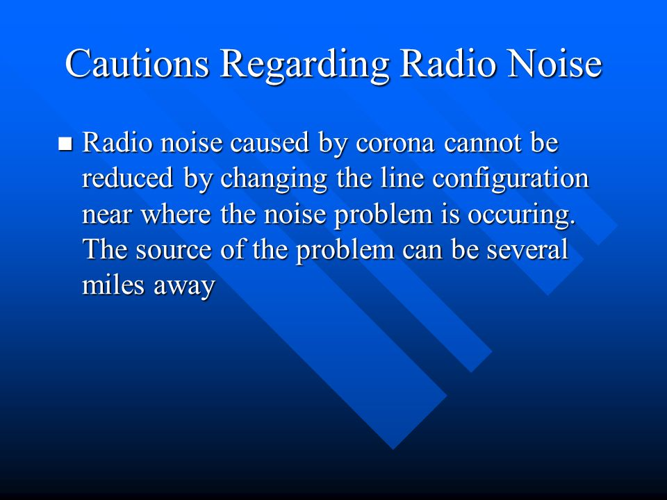 Cautions Regarding Radio Noise Radio noise caused by corona cannot be reduced by changing the line configuration near where the noise problem is occur