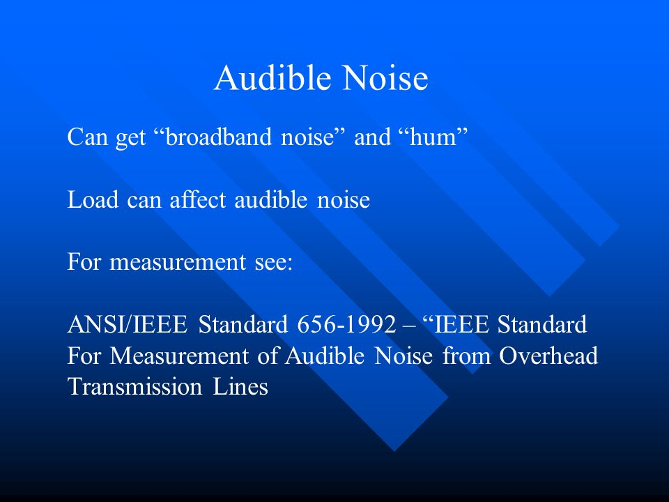 Audible Noise Can get broadband noise and hum Load can affect audible noise For measurement see: ANSI/IEEE Standard 656-1992 – IEEE Standard For Measu