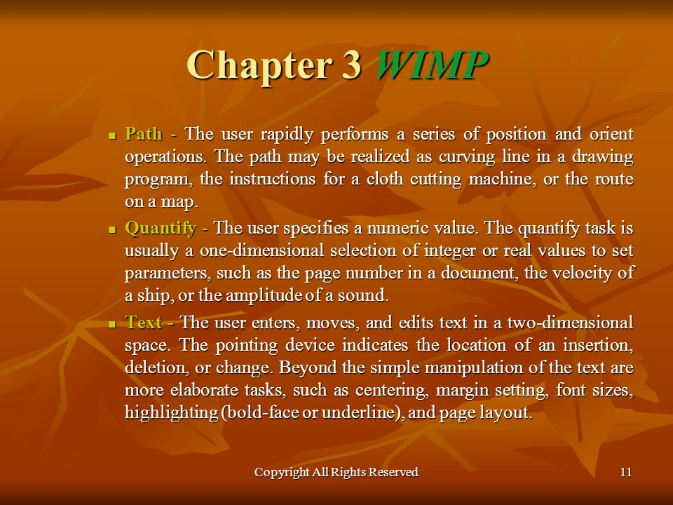 Copyright All Rights Reserved11 Chapter 3 WIMP Path - The user rapidly performs a series of position and orient operations.