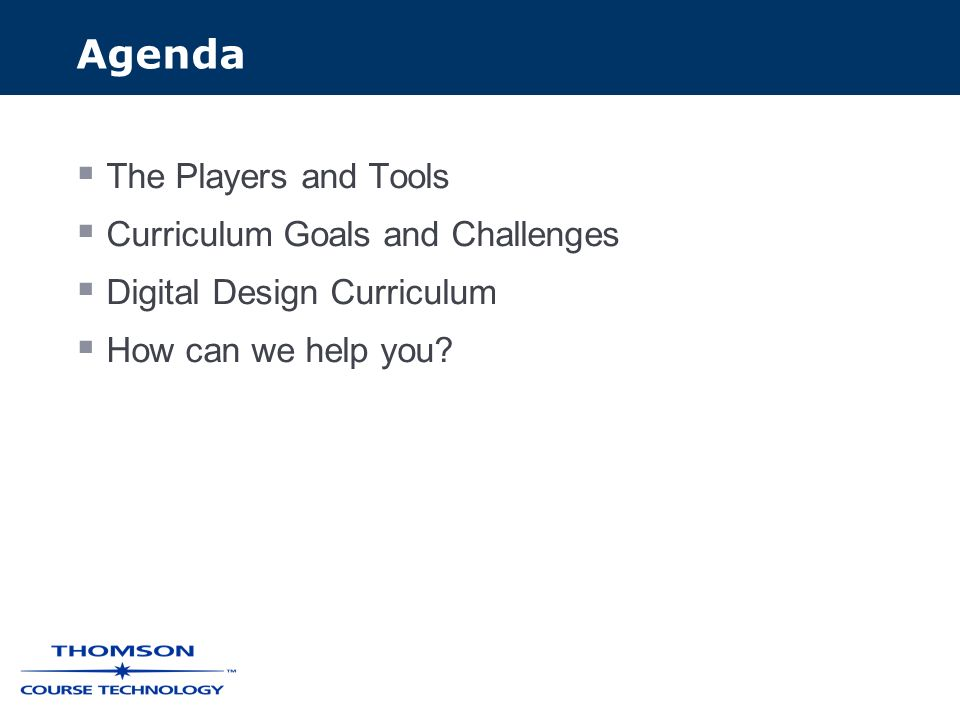 Agenda The Players and Tools Curriculum Goals and Challenges Digital Design Curriculum How can we help you?
