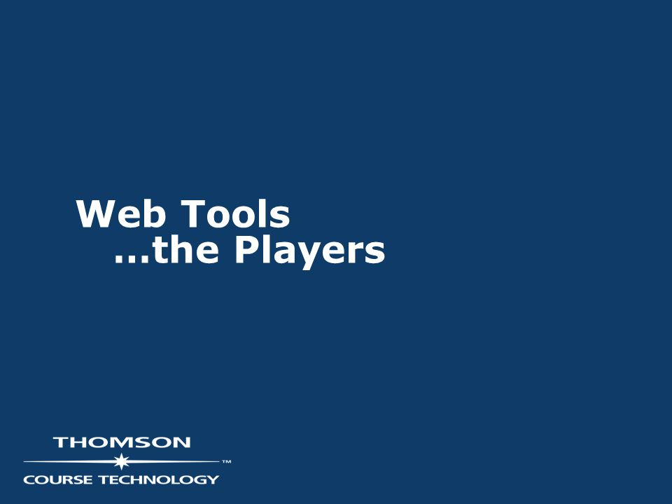 Web Tools …the Players
