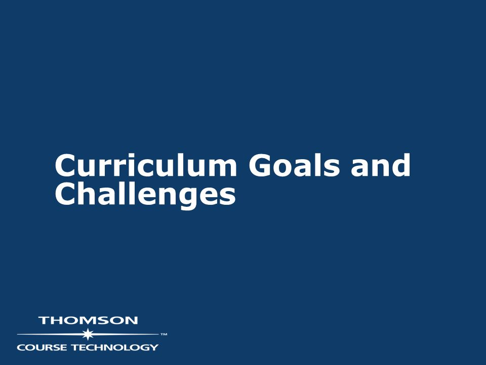 Curriculum Goals and Challenges