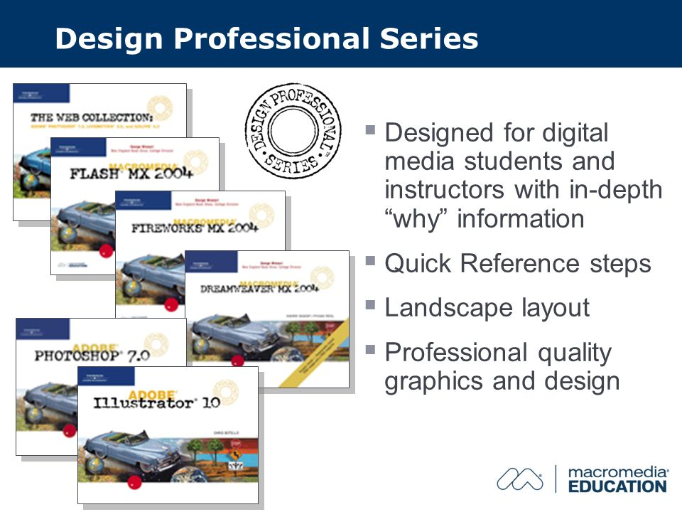 Design Professional Series Designed for digital media students and instructors with in-depth why information Quick Reference steps Landscape layout Professional quality graphics and design