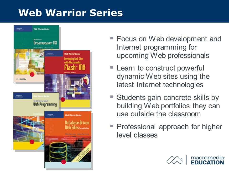 Web Warrior Series Focus on Web development and Internet programming for upcoming Web professionals Learn to construct powerful dynamic Web sites using the latest Internet technologies Students gain concrete skills by building Web portfolios they can use outside the classroom Professional approach for higher level classes