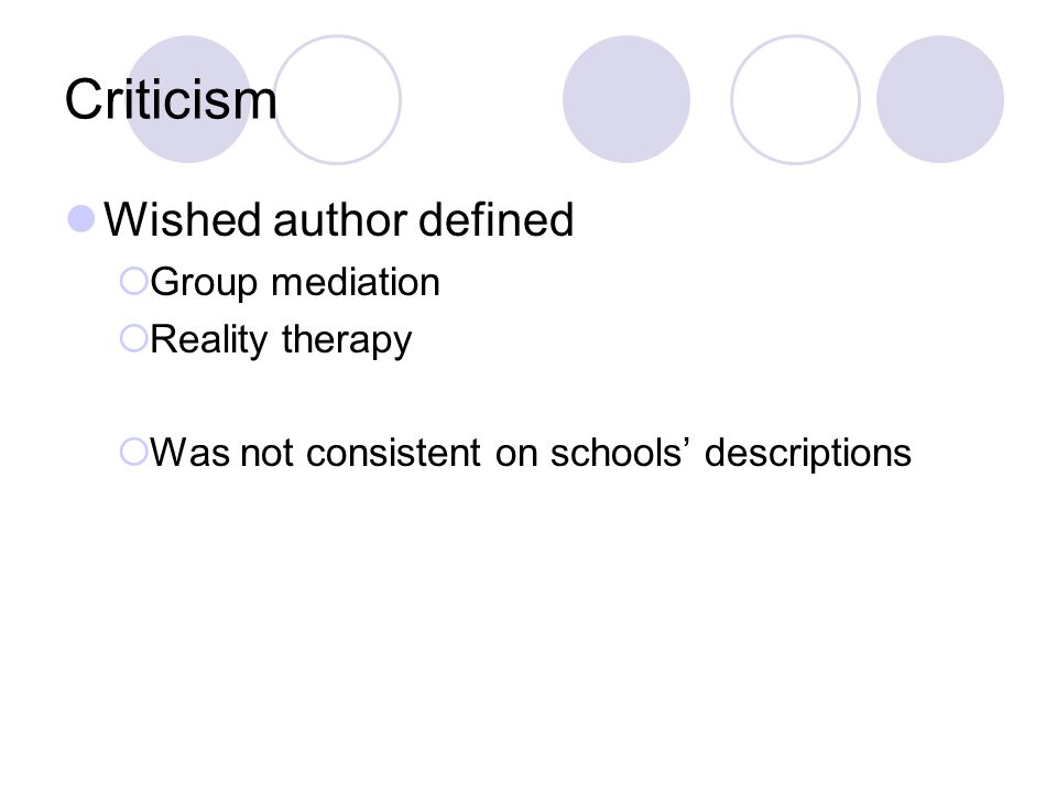 Criticism Wished author defined Group mediation Reality therapy Was not consistent on schools descriptions