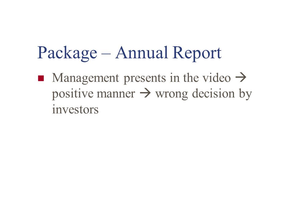 Package - Annual Report CD-Rom =>abstract report, e.g. EPS, P/L and B/S But -investors are some under educated persons or dislikes playing computer -C