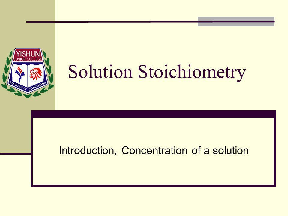 Solution Stoichiometry Introduction, Concentration of a solution
