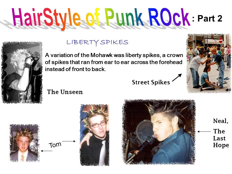 Mohawk DOWN The haircut synonymous with punk rock. It has had a long and varied history, moving from its origin as a ceremonial hairstyle for the Nati
