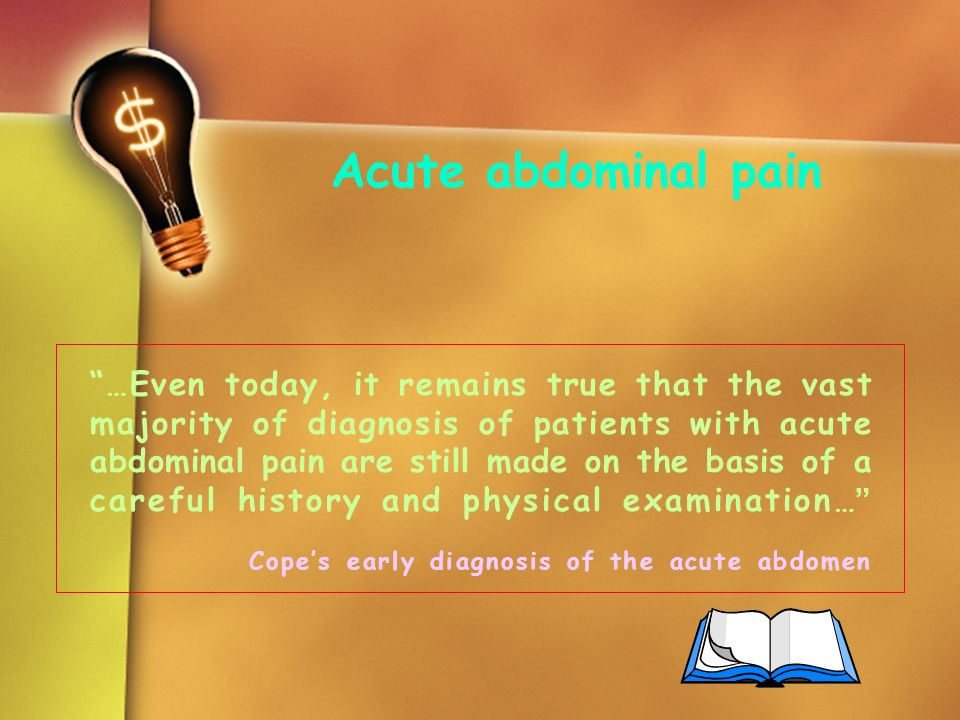 Acute abdominal pain …Even today, it remains true that the vast majority of diagnosis of patients with acute abdominal pain are still made on the basi