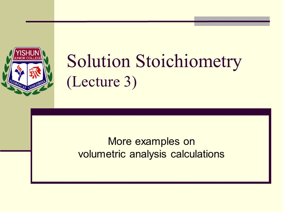 Solution Stoichiometry (Lecture 3) More examples on volumetric analysis calculations