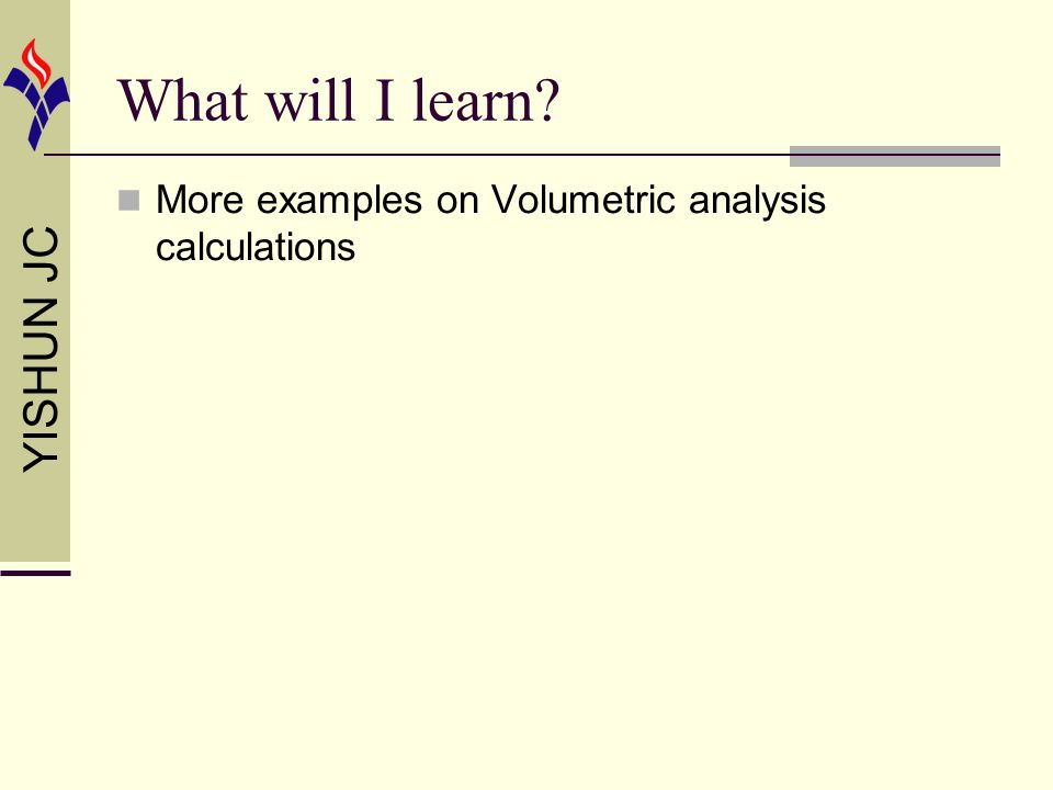 YISHUN JC What will I learn More examples on Volumetric analysis calculations