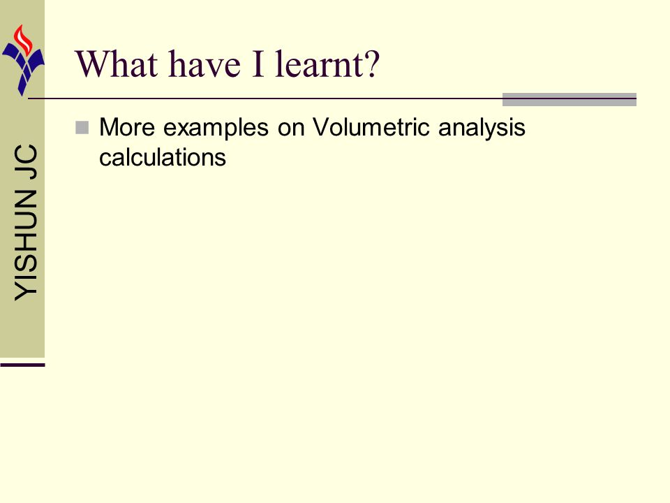 YISHUN JC What have I learnt More examples on Volumetric analysis calculations