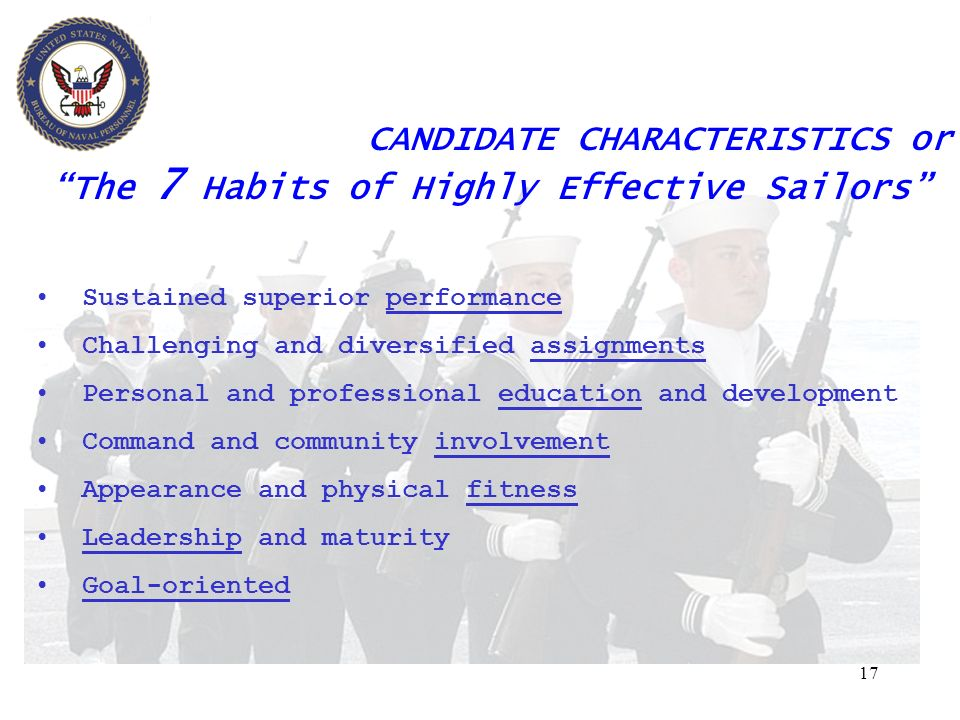 17 CANDIDATE CHARACTERISTICS or The 7 Habits of Highly Effective Sailors Sustained superior performance Challenging and diversified assignments Person