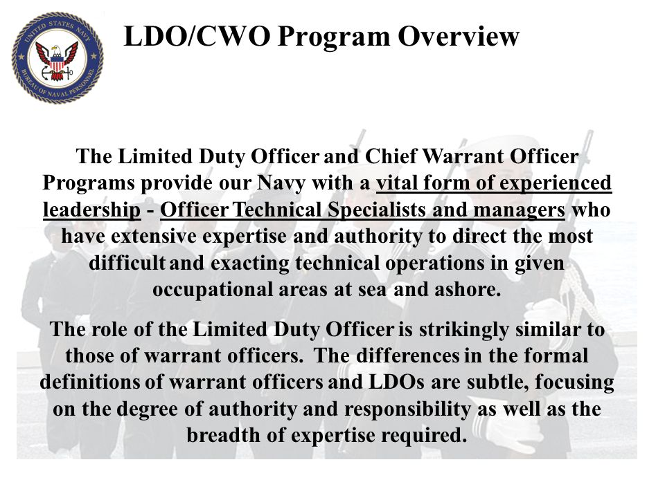 The Limited Duty Officer and Chief Warrant Officer Programs provide our Navy with a vital form of experienced leadership - Officer Technical Specialis