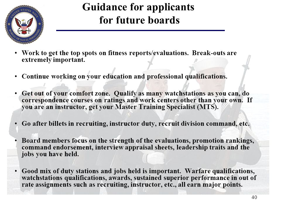 40 Guidance for applicants for future boards Work to get the top spots on fitness reports/evaluations. Break-outs are extremely important. Continue wo